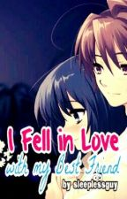 I Fell In Love With My Best Friend by sleeplessguy-dO_Ob