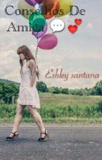 Conselhos De Amiga  by Eshlleyy