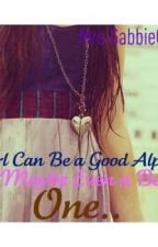 A Girl Can Be A Good Alpha. Maybe Even A Better One.. by MrsGabbieCullen