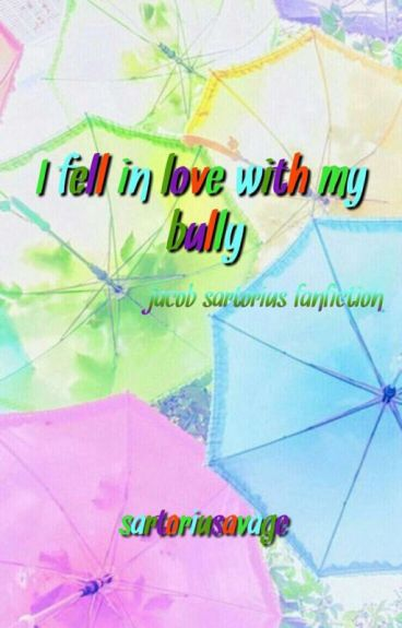 I Fell Inlove With My Bully (Jacob Sartorius Drama, Dirty, Funny, Love Fanfic)
