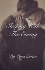 Sleeping With The Enemy  by LOVESTORIES1812