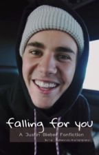 Falling For You - A Justin Bieber Fanfiction by liamstripper