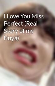 I Love You Miss Perfect (Real Story of my Kuya) by SungYoona