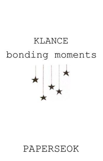 bonding moments || klance