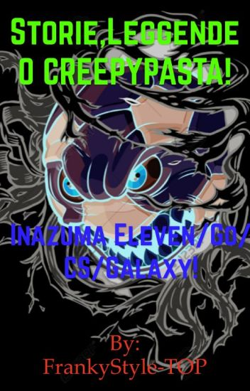 Storie, leggende o Creepypasta su Inazuma Eleven Go/CS/Galaxy!