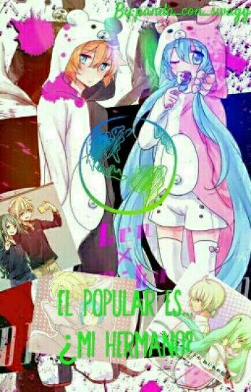 El popular es...¿Mi hermano? ~ Miku x len