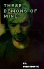 These Demons Of Mine~ (Antisepticeye x Reader) by BunnySeptic