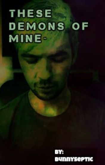 These Demons Of Mine~ (Antisepticeye x Reader)
