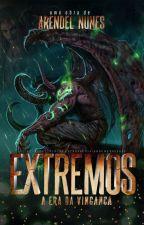 Extremos - A Era da Vingança (EM REVISÃO) by ArendelNunes