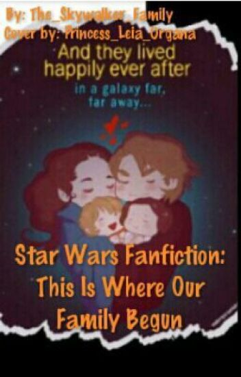 Star Wars Fan-fiction : This Is Where Our Family Begun - The