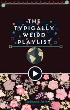 The Typically Weird Playlist by Daydreamer_Annie