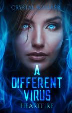 A Different Virus - Heartfire (Book one in a two part series) by CrystalScherer