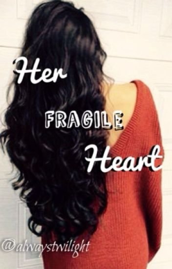 Her fragile heart