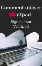 Comment utiliser Wattpad - Signaler sur Wattpad by AmbassadeursFR