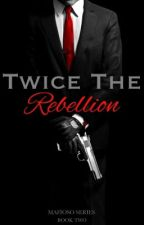 Twice the Rebellion (Book #2 of Regnante Series)  by StationaryObsession