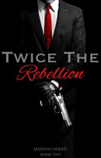 Twice the Rebellion [Mafioso Book#2]