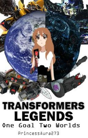 One Goal Two Worlds (Transformers Legends) Book 2 by PrincessAura273
