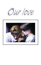 Our love. // Jalonso. by alonftmatt