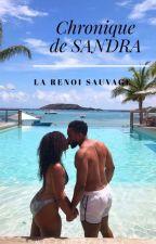 Chronique de Sandra : La Renoi Sauvage✌👅❤( Terminée)  by MlleNutella224