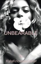 Unbearable (Completed) by KylaKnowlesCarter