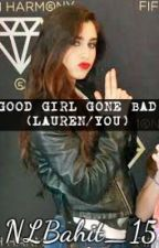 Good Girl Gone Bad (Lauren/you) by NLBahit_15