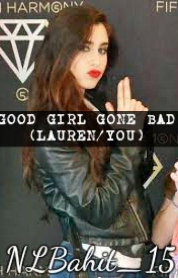 Good Girl Gone Bad (Lauren/you)