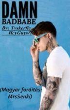 Damn Badbabe [Magyar fordítás] by MsSenki