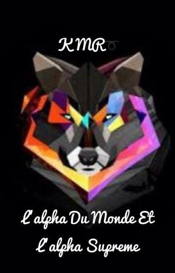 L'alpha du monde et L'alpha supreme.