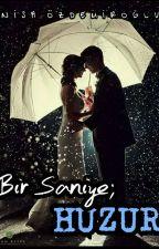 BİR SANİYE HUZUR by AmIonemad