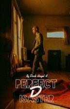 Perfect Disaster (Z.M) by DarkAngelH