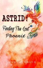 ASTRID: Finding The Lost Phoenix (Completed) by crypticknots