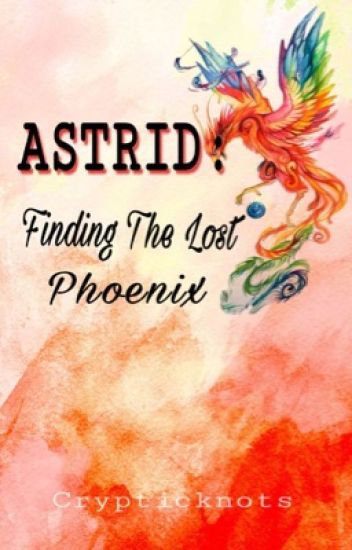 ASTRID: Finding The Lost Phoenix (Completed)