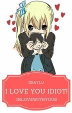 I love you idiot! by inlovewithyou8
