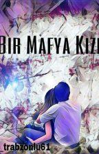 BİR MAFYA KIZI  by hilal_kanca