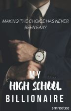My High School Billionaire (Sequel to TMDG) [ON HOLD TILL 18 MAY]  by smreetee