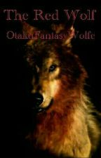 The Red Wolf #Wattys2016 by OtakuFantasyWolfe
