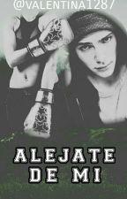 Aléjate de mí by Valentina1287