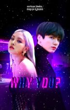 Why You? - JungKook&Rosé- BTS;;BlackPink by Elisa-Fofis