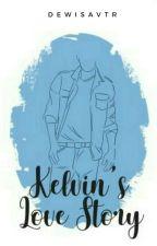 Kelvin's Love Story✔ by dewisavtr