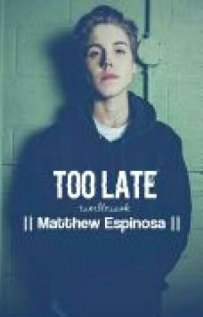 TOO LATE || Matthew Espinosa || ON HOLD by justaramdomfan