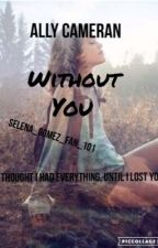 Without You by selena_gomez_fan_101