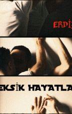 EKSİK HAYATLAR (Gay) Wattys2016 by Erdizl