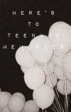 Here's to Teenage Memories by MarshmellowMind
