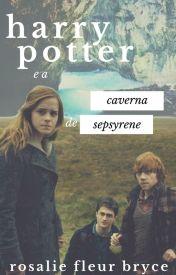 Harry Potter e a Caverna de Sepsyrene by RoselyDavies
