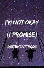 I'm Not Okay (I Promise) • Geetrick by IWrteBksNtTrgds