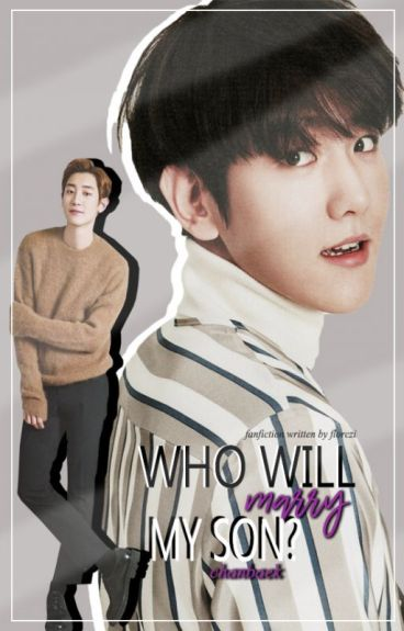 Who will marry my son? #chanbaek