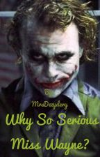 Why So Serious Miss Wayne? by MrsDezydery
