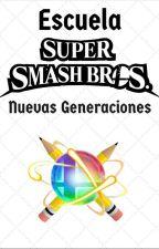 """Escuela Super Smash Bros """"Nuevas Generaciones"""" by GalaxyJos"""