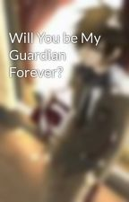 Will You be My Guardian Forever? by yuukitachi