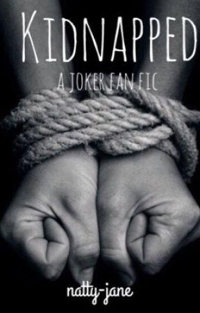 kidnapped // joker fanfic - Three  - Wattpad